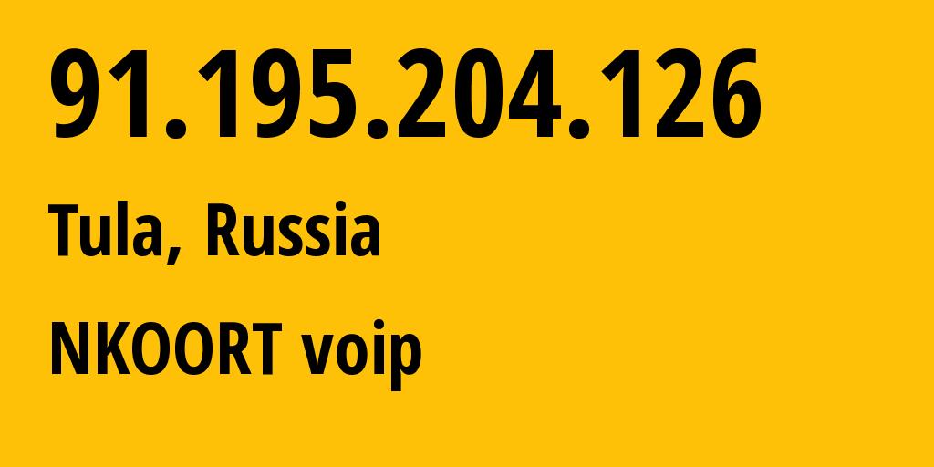 IP address 91.195.204.126 (Tula, Tula Oblast, Russia) get location, coordinates on map, ISP provider AS42916 NKOORT voip // who is provider of ip address 91.195.204.126, whose IP address