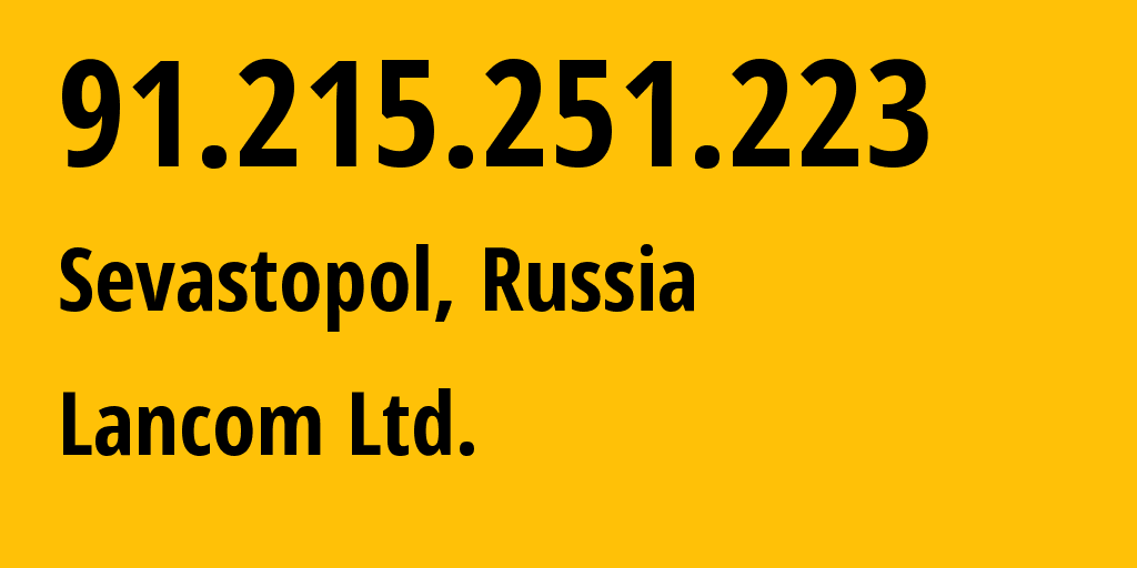 IP address 91.215.251.223 (Sevastopol, Sebastopol City, Russia) get location, coordinates on map, ISP provider AS35816 Lancom Ltd. // who is provider of ip address 91.215.251.223, whose IP address