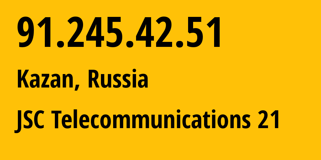 IP address 91.245.42.51 (Kazan, Tatarstan Republic, Russia) get location, coordinates on map, ISP provider AS197394 JSC Telecommunications 21 // who is provider of ip address 91.245.42.51, whose IP address