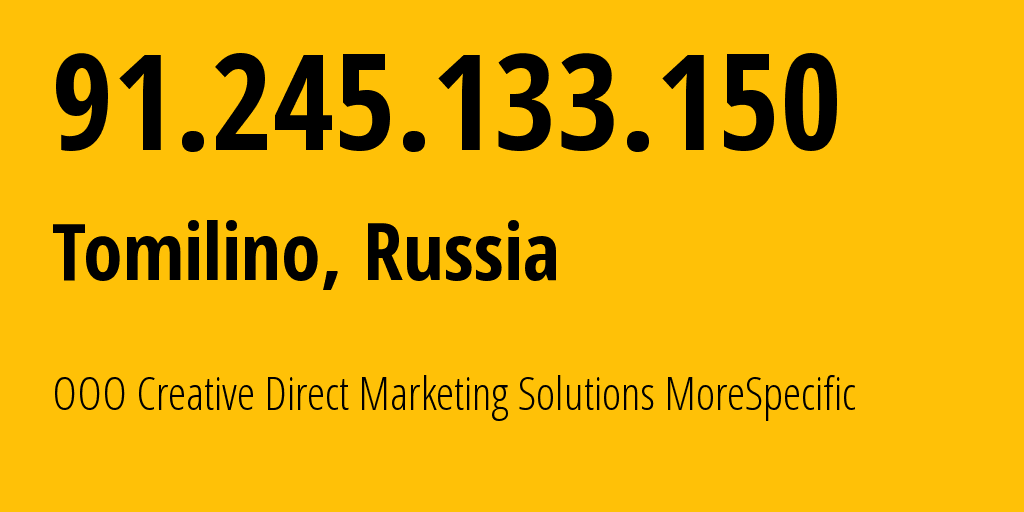 IP address 91.245.133.150 (Tomilino, Moscow Oblast, Russia) get location, coordinates on map, ISP provider AS47914 OOO Creative Direct Marketing Solutions MoreSpecific // who is provider of ip address 91.245.133.150, whose IP address