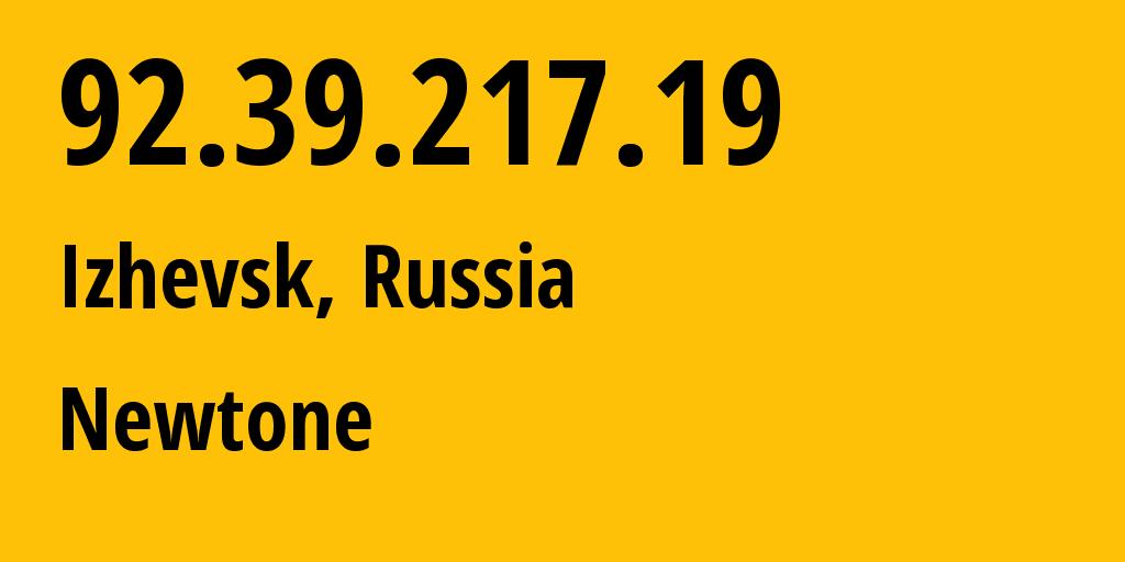 IP address 92.39.217.19 (Izhevsk, Udmurtiya Republic, Russia) get location, coordinates on map, ISP provider AS39001 Newtone // who is provider of ip address 92.39.217.19, whose IP address