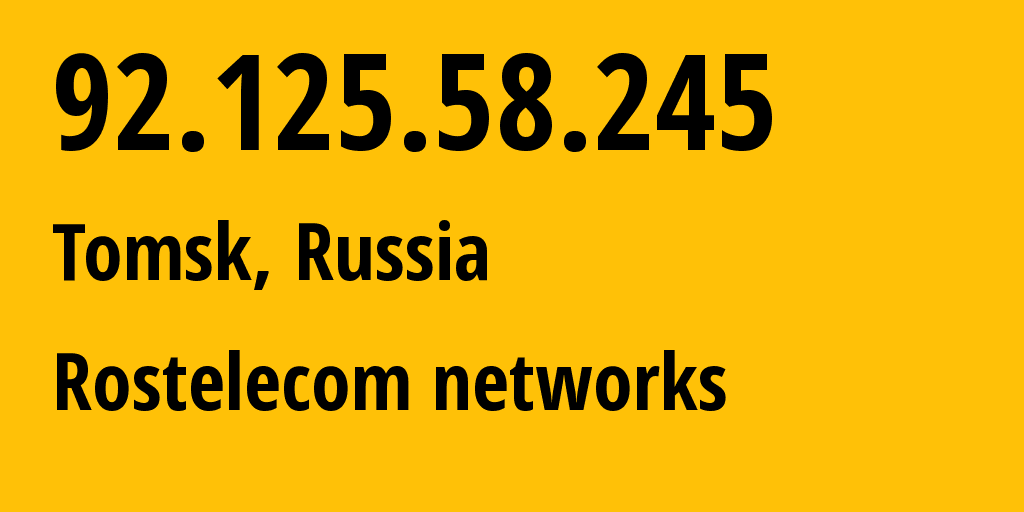 IP address 92.125.58.245 (Tomsk, Tomsk Oblast, Russia) get location, coordinates on map, ISP provider AS12389 Rostelecom networks // who is provider of ip address 92.125.58.245, whose IP address