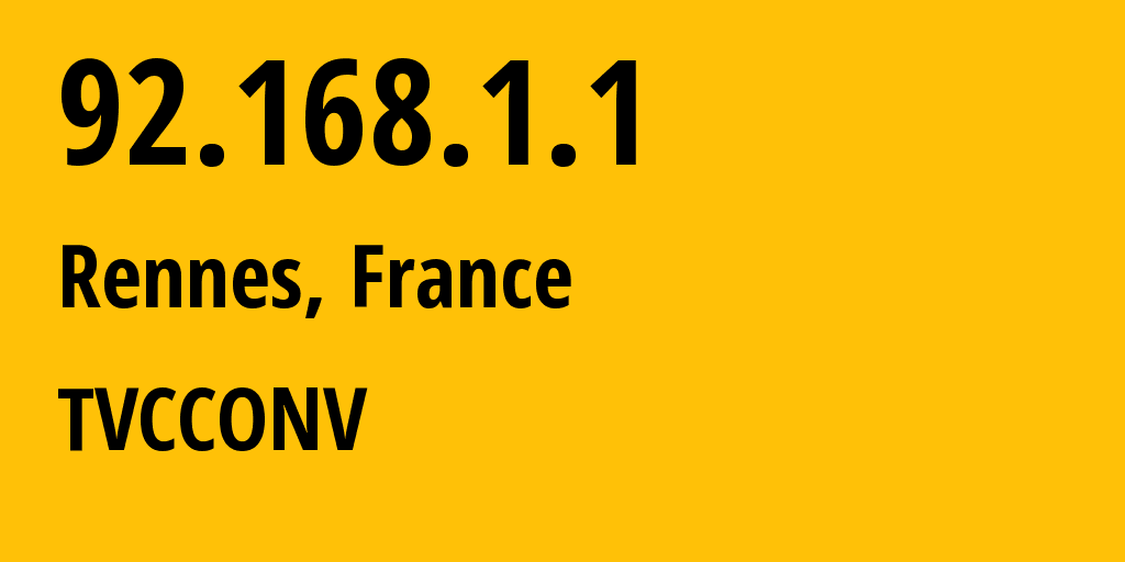 IP address 92.168.1.1 (Rennes, Brittany, France) get location, coordinates on map, ISP provider AS TVCCONV // who is provider of ip address 92.168.1.1, whose IP address