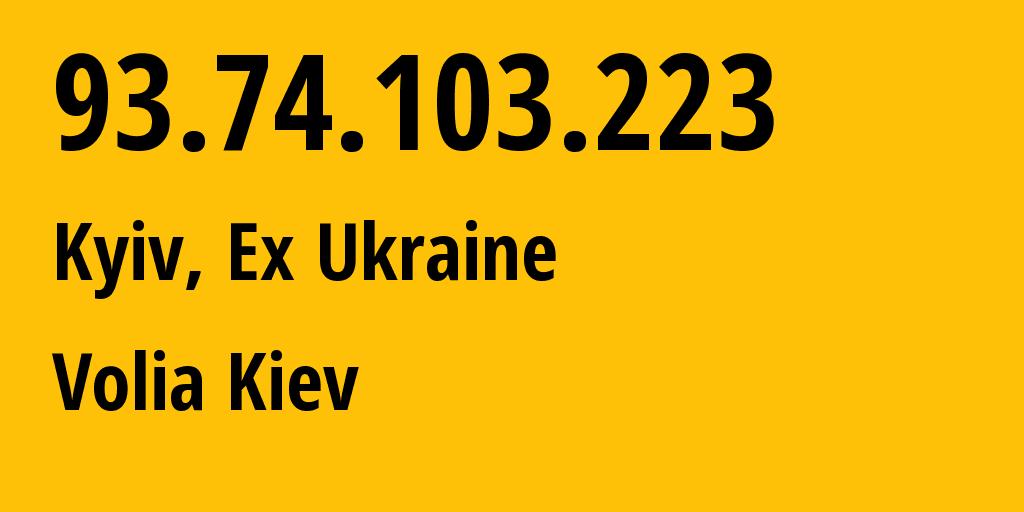 IP address 93.74.103.223 (Kyiv, Kyiv City, Ukraine) get location, coordinates on map, ISP provider AS25229 Volia Kiev // who is provider of ip address 93.74.103.223, whose IP address