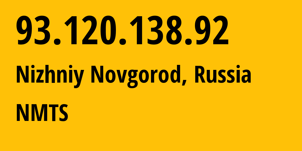 IP address 93.120.138.92 (Dzerzhinsk, Nizhny Novgorod Oblast, Russia) get location, coordinates on map, ISP provider AS12389 NMTS // who is provider of ip address 93.120.138.92, whose IP address