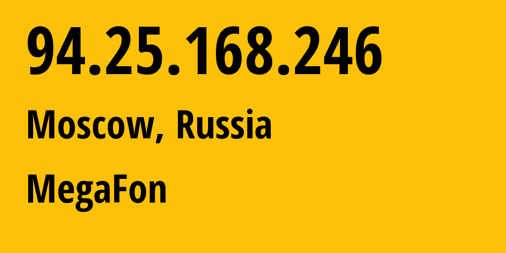 IP address 94.25.168.246 (Moscow, Moscow, Russia) get location, coordinates on map, ISP provider AS25159 MegaFon // who is provider of ip address 94.25.168.246, whose IP address