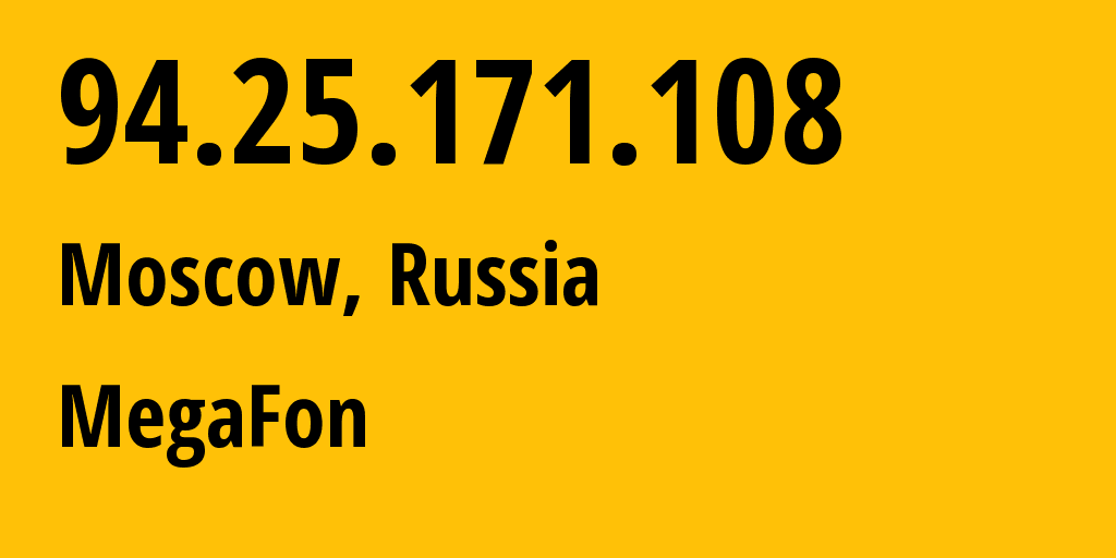 IP address 94.25.171.108 (Moscow, Moscow, Russia) get location, coordinates on map, ISP provider AS25159 MegaFon // who is provider of ip address 94.25.171.108, whose IP address