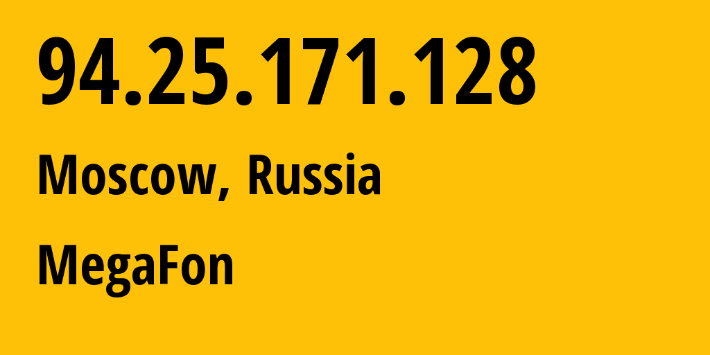 IP address 94.25.171.128 (Moscow, Moscow, Russia) get location, coordinates on map, ISP provider AS25159 MegaFon // who is provider of ip address 94.25.171.128, whose IP address