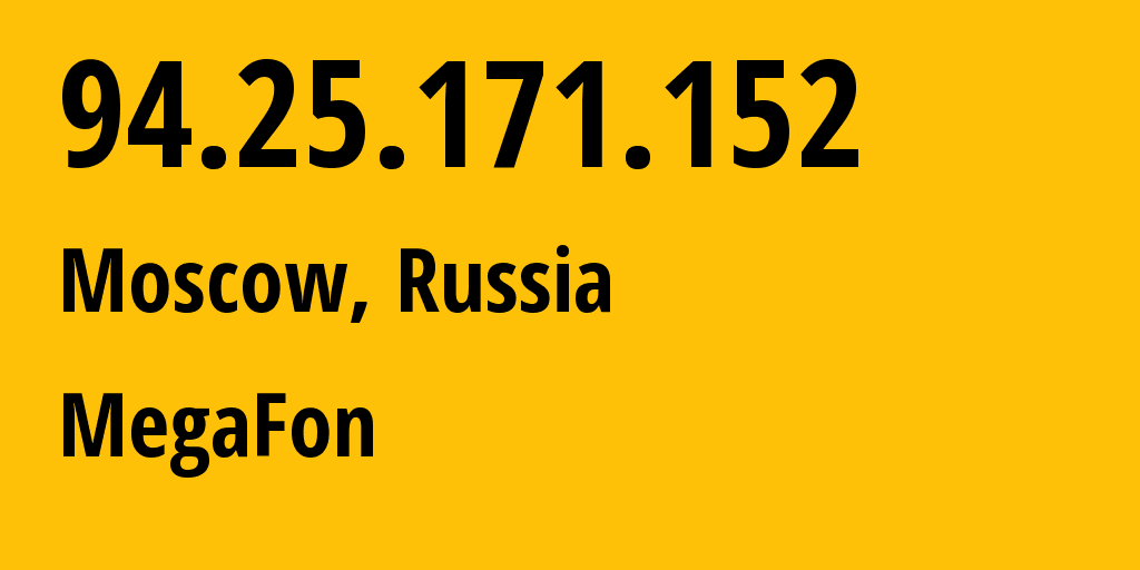 IP address 94.25.171.152 (Moscow, Moscow, Russia) get location, coordinates on map, ISP provider AS25159 MegaFon // who is provider of ip address 94.25.171.152, whose IP address