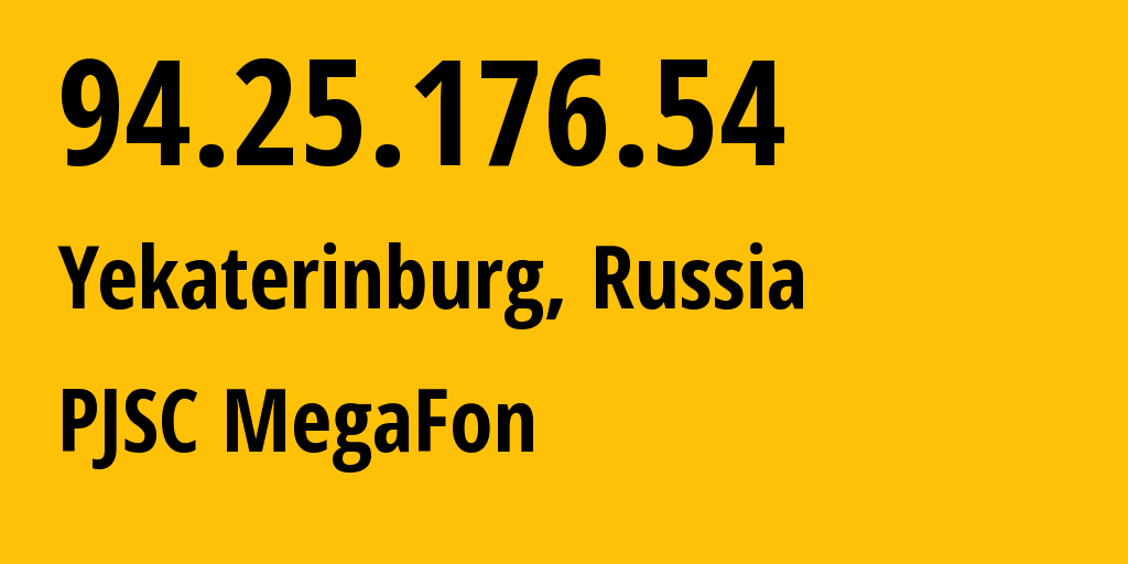 IP address 94.25.176.54 (Yekaterinburg, Sverdlovsk Oblast, Russia) get location, coordinates on map, ISP provider AS25159 PJSC MegaFon // who is provider of ip address 94.25.176.54, whose IP address