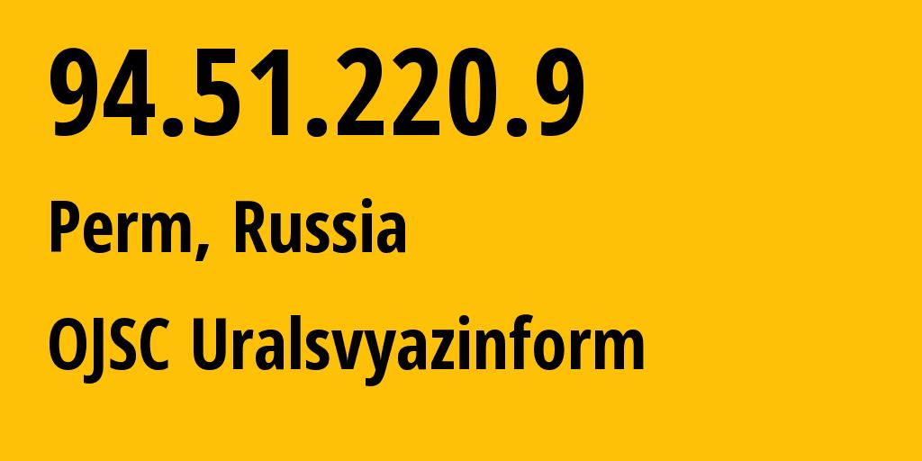 IP address 94.51.220.9 (Perm, Perm Krai, Russia) get location, coordinates on map, ISP provider AS12389 OJSC Uralsvyazinform // who is provider of ip address 94.51.220.9, whose IP address