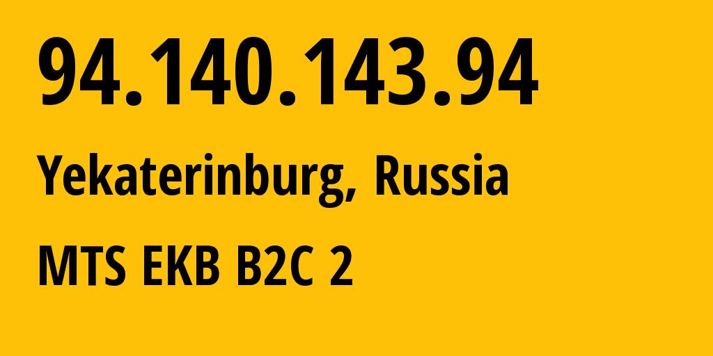 IP address 94.140.143.94 (Yekaterinburg, Sverdlovsk Oblast, Russia) get location, coordinates on map, ISP provider AS25086 MTS EKB B2C // who is provider of ip address 94.140.143.94, whose IP address