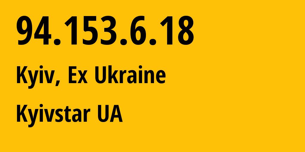IP address 94.153.6.18 (Korostyshiv, Zhytomyrska Oblast, Ukraine) get location, coordinates on map, ISP provider AS15895 Kyivstar GSM // who is provider of ip address 94.153.6.18, whose IP address