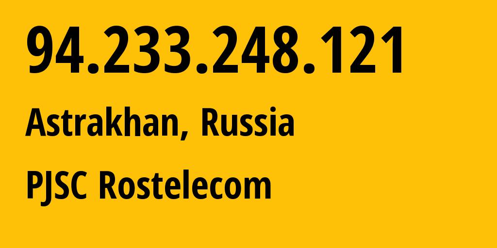 IP address 94.233.248.121 (Astrakhan, Astrakhanskaya Oblast, Russia) get location, coordinates on map, ISP provider AS12389 PJSC Rostelecom // who is provider of ip address 94.233.248.121, whose IP address
