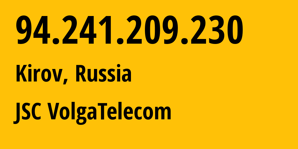 IP address 94.241.209.230 (Kirov, Kirovskaya Oblast, Russia) get location, coordinates on map, ISP provider AS12389 JSC VolgaTelecom // who is provider of ip address 94.241.209.230, whose IP address