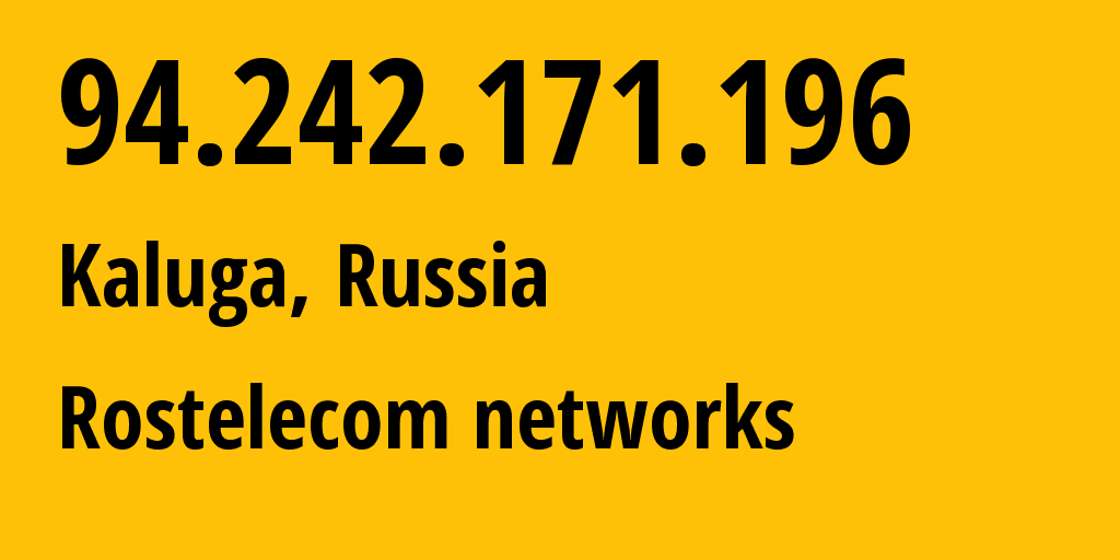 IP address 94.242.171.196 (Kaluga, Kaluga Oblast, Russia) get location, coordinates on map, ISP provider AS12389 Rostelecom networks // who is provider of ip address 94.242.171.196, whose IP address