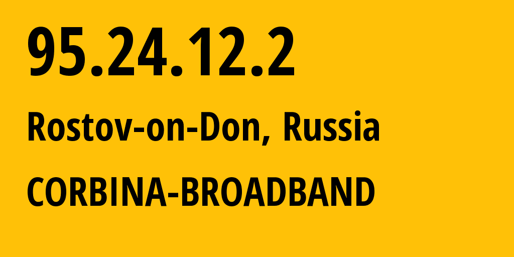 IP address 95.24.12.2 (Rostov-on-Don, Rostov Oblast, Russia) get location, coordinates on map, ISP provider AS3216 CORBINA-BROADBAND // who is provider of ip address 95.24.12.2, whose IP address
