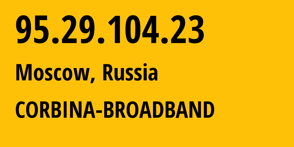 IP address 95.29.104.23 (Moscow, Moscow, Russia) get location, coordinates on map, ISP provider AS8402 CORBINA-BROADBAND // who is provider of ip address 95.29.104.23, whose IP address