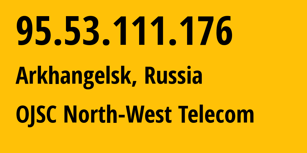 IP address 95.53.111.176 (Arkhangelsk, Arkhangelskaya, Russia) get location, coordinates on map, ISP provider AS12389 OJSC North-West Telecom // who is provider of ip address 95.53.111.176, whose IP address