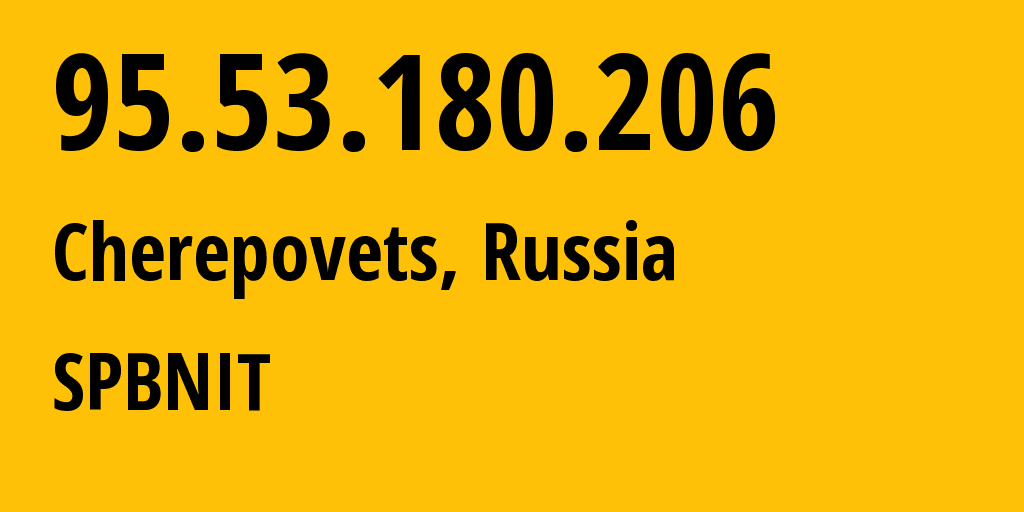 IP address 95.53.180.206 (Cherepovets, Vologda Oblast, Russia) get location, coordinates on map, ISP provider AS12389 SPBNIT // who is provider of ip address 95.53.180.206, whose IP address