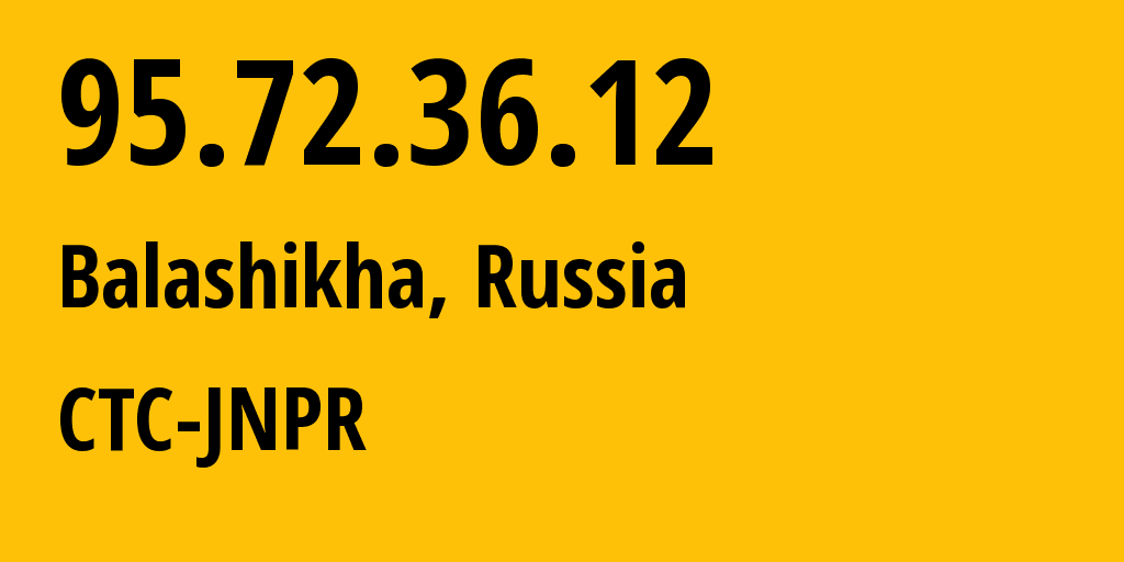 IP address 95.72.36.12 (Krasnogorsk, Moscow Oblast, Russia) get location, coordinates on map, ISP provider AS12389 CTC-JNPR // who is provider of ip address 95.72.36.12, whose IP address