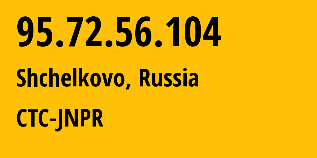 IP address 95.72.56.104 (Dolgoprudnyy, Moscow Oblast, Russia) get location, coordinates on map, ISP provider AS12389 CTC-JNPR // who is provider of ip address 95.72.56.104, whose IP address