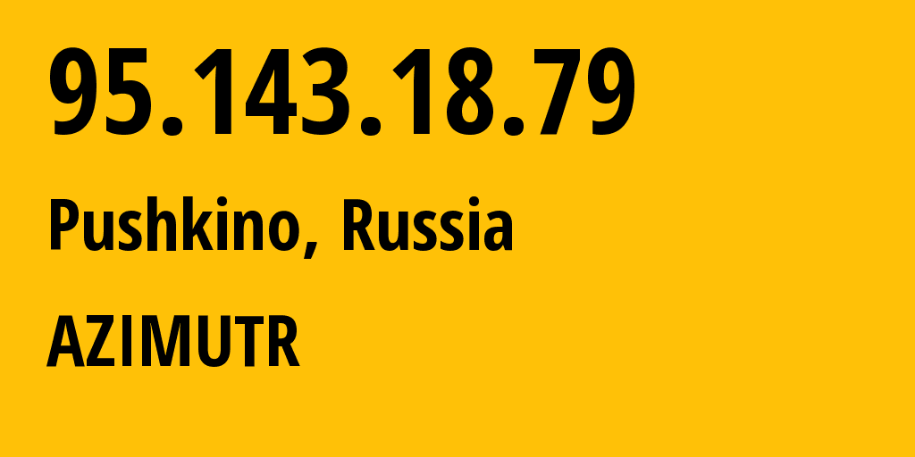 IP address 95.143.18.79 (Mytishchi, Moscow Oblast, Russia) get location, coordinates on map, ISP provider AS34975 AZIMUTR // who is provider of ip address 95.143.18.79, whose IP address