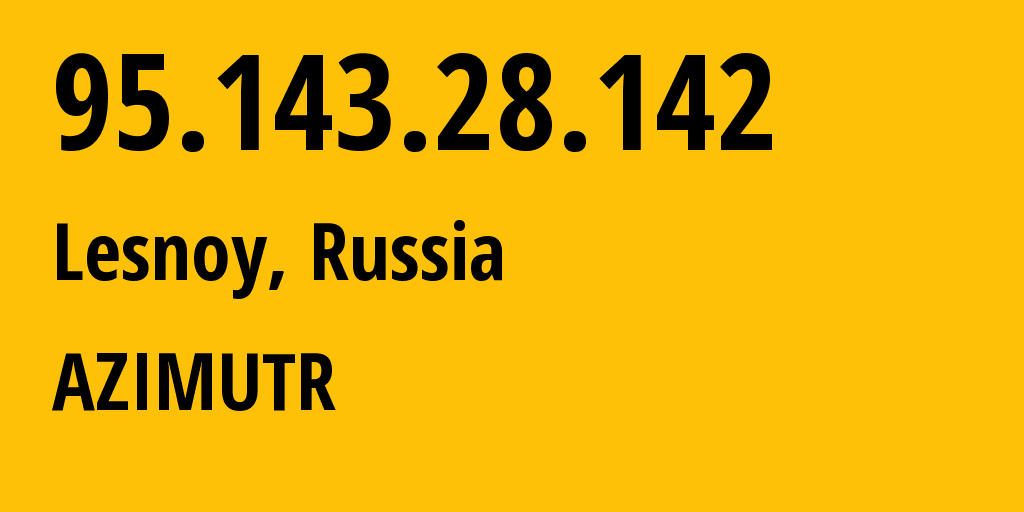 IP address 95.143.28.142 (Sofrino, Moscow Oblast, Russia) get location, coordinates on map, ISP provider AS34975 AZIMUTR // who is provider of ip address 95.143.28.142, whose IP address