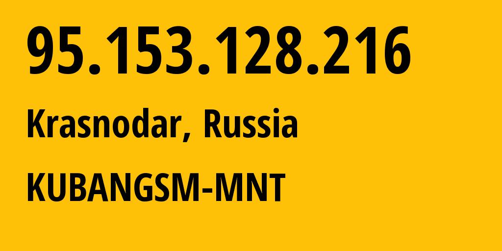 IP address 95.153.128.216 (Krasnodar, Krasnodarskiy Kray, Russia) get location, coordinates on map, ISP provider AS29497 KUBANGSM-MNT // who is provider of ip address 95.153.128.216, whose IP address