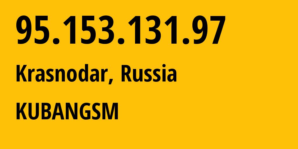 IP address 95.153.131.97 (Krasnodar, Krasnodarskiy Kray, Russia) get location, coordinates on map, ISP provider AS29497 KUBANGSM // who is provider of ip address 95.153.131.97, whose IP address