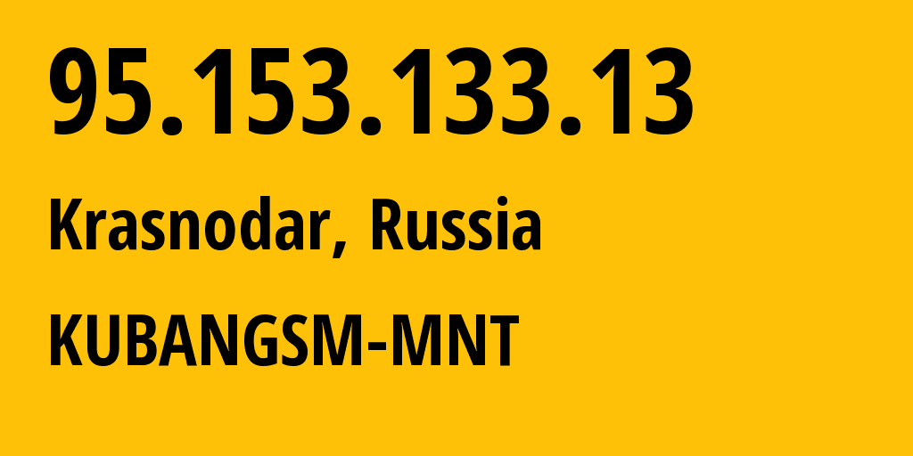 IP address 95.153.133.13 (Krasnodar, Krasnodarskiy Kray, Russia) get location, coordinates on map, ISP provider AS29497 KUBANGSM-MNT // who is provider of ip address 95.153.133.13, whose IP address