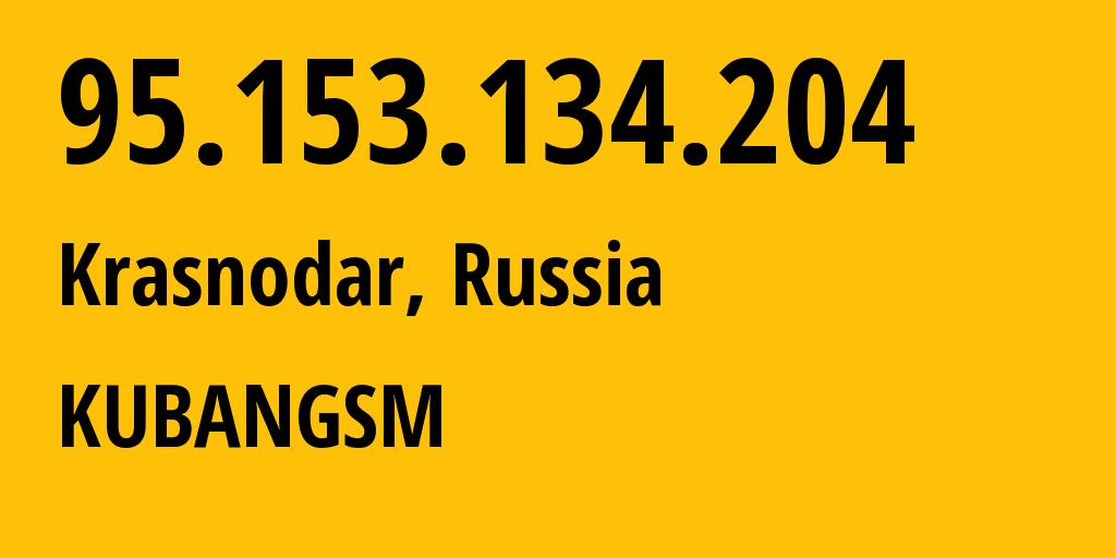 IP address 95.153.134.204 (Krasnodar, Krasnodarskiy Kray, Russia) get location, coordinates on map, ISP provider AS29497 KUBANGSM // who is provider of ip address 95.153.134.204, whose IP address
