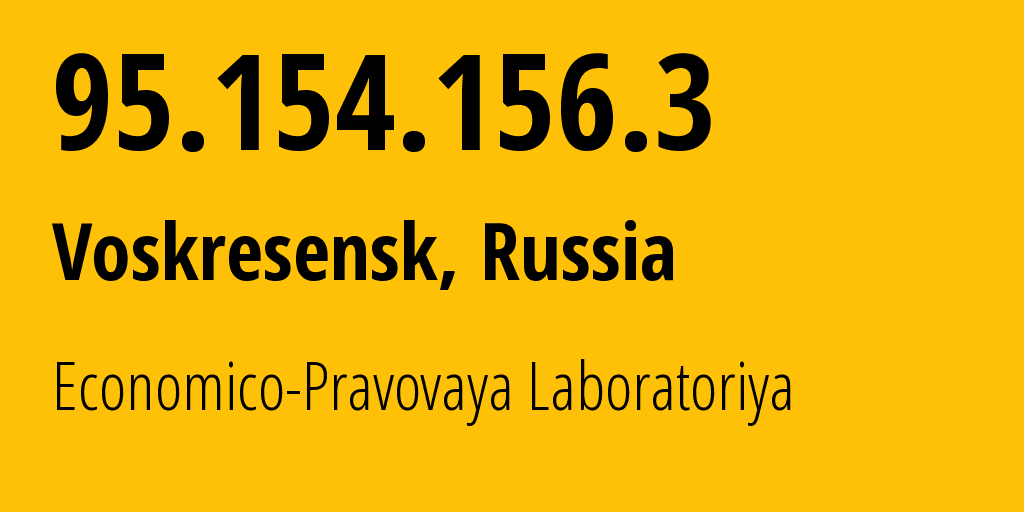IP address 95.154.156.3 (Voskresensk, Moscow Oblast, Russia) get location, coordinates on map, ISP provider AS43714 Economico-Pravovaya Laboratoriya // who is provider of ip address 95.154.156.3, whose IP address