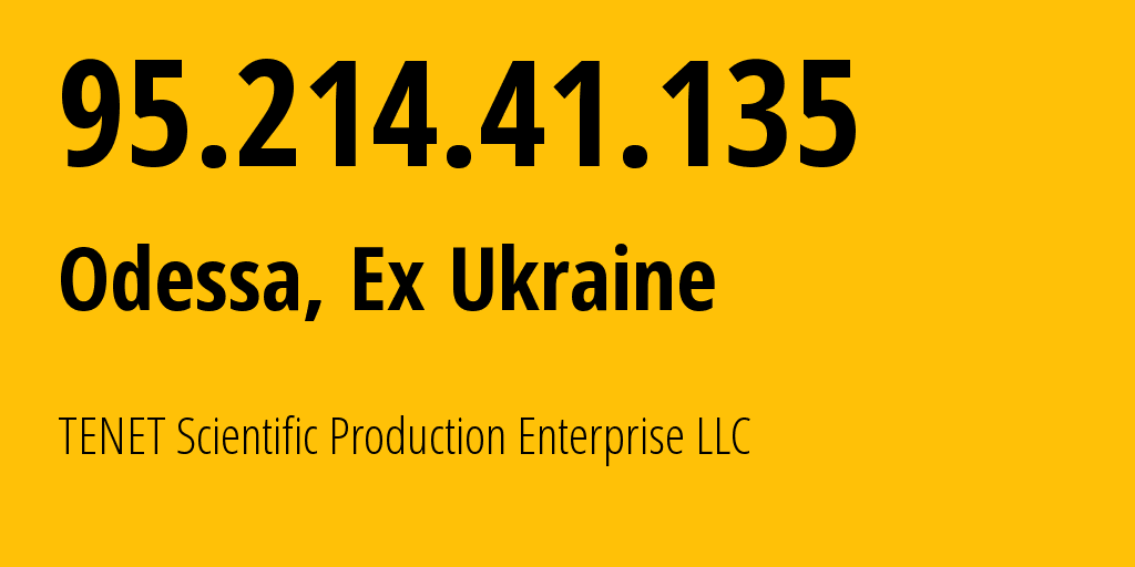 IP address 95.214.41.135 (Odessa, Odessa, Ukraine) get location, coordinates on map, ISP provider AS6876 TENET Scientific Production Enterprise LLC // who is provider of ip address 95.214.41.135, whose IP address