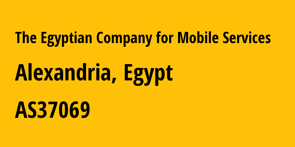 Information about provider The Egyptian Company for Mobile Services AS37069 The Egyptian Company for Mobile Services (Mobinil): all IP addresses, address range, IP providers and ISP providers