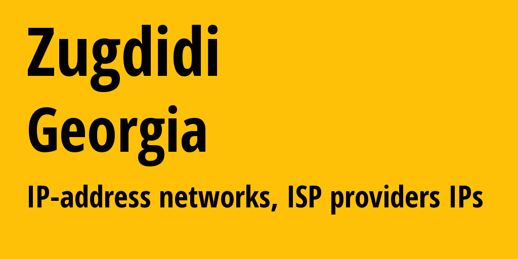 Zugdidi: information about the city, IP addresses, IP providers and ISP providersдеры