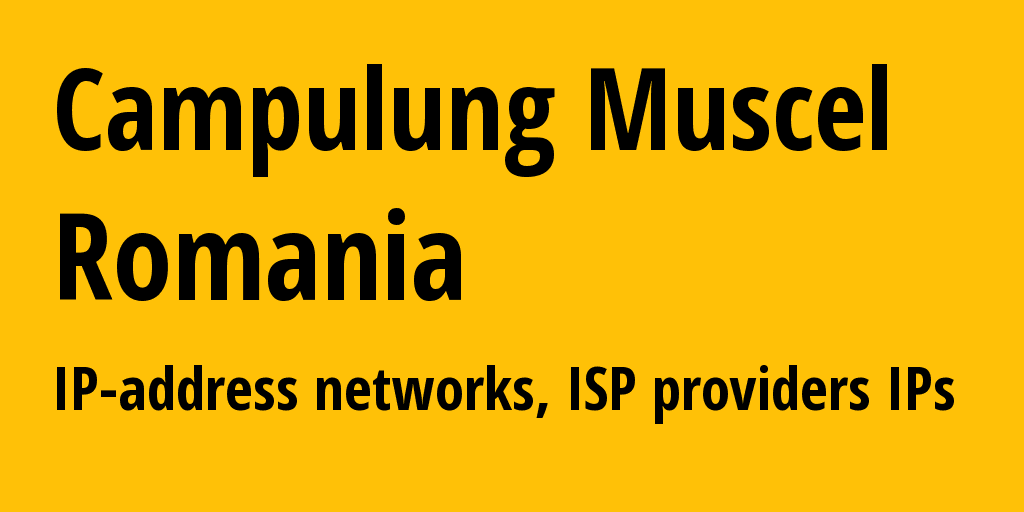 Campulung Muscel: information about the city, IP addresses, IP providers and ISP providersдеры