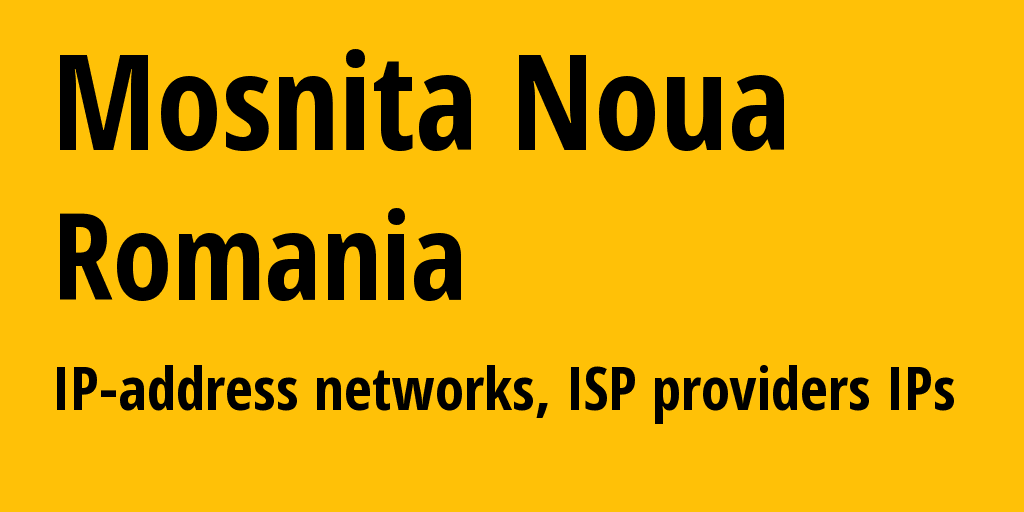 Mosnita Noua: information about the city, IP addresses, IP providers and ISP providersдеры