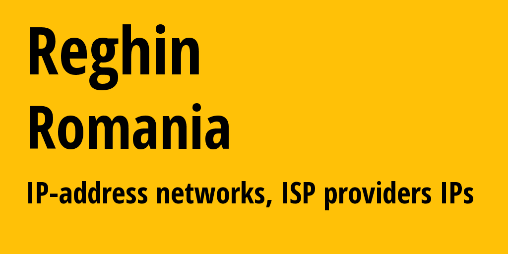 Reghin: information about the city, IP addresses, IP providers and ISP providersдеры