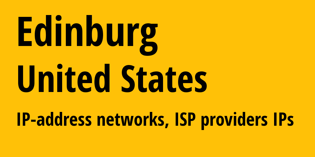 Edinburg: information about the city, IP addresses, IP providers and ISP providersдеры