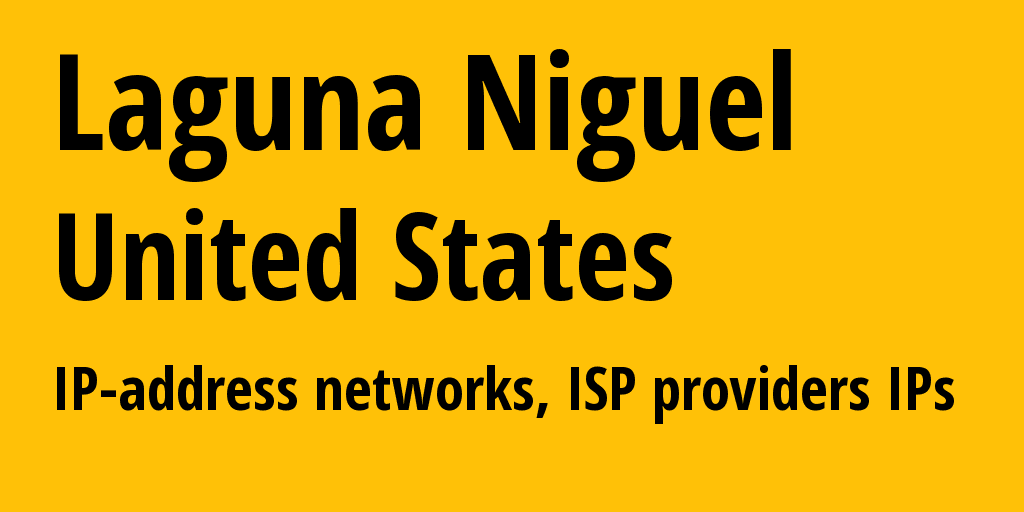 Laguna Niguel: information about the city, IP addresses, IP providers and ISP providersдеры