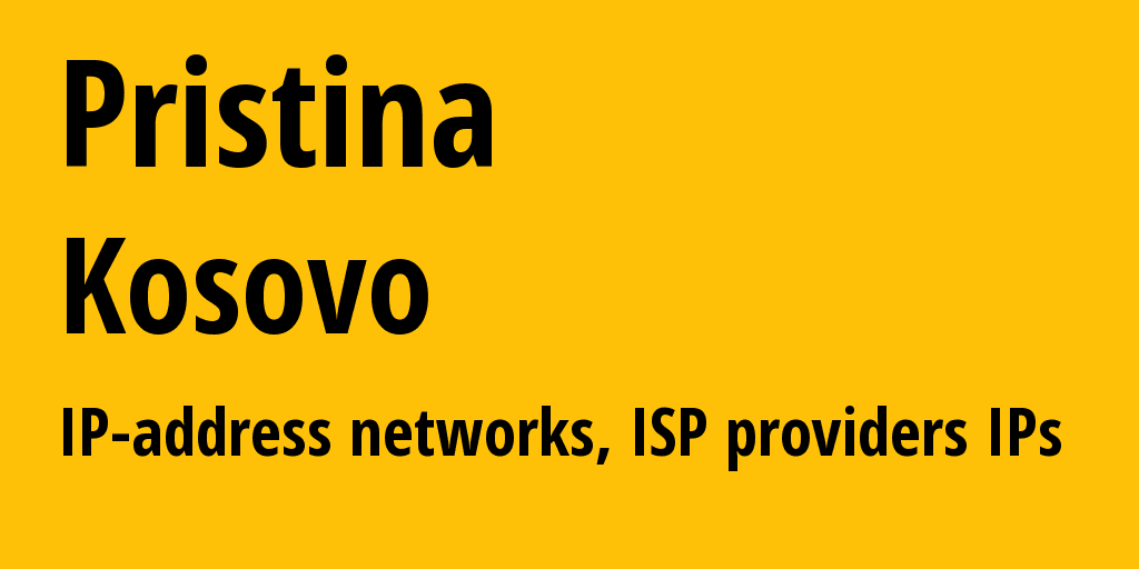 Pristina: information about the city, IP addresses, IP providers and ISP providersдеры