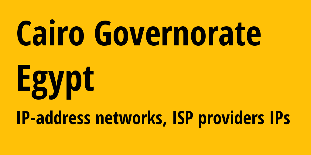 Cairo Governorate: information about the region, IP addresses, IP providers and ISP providers