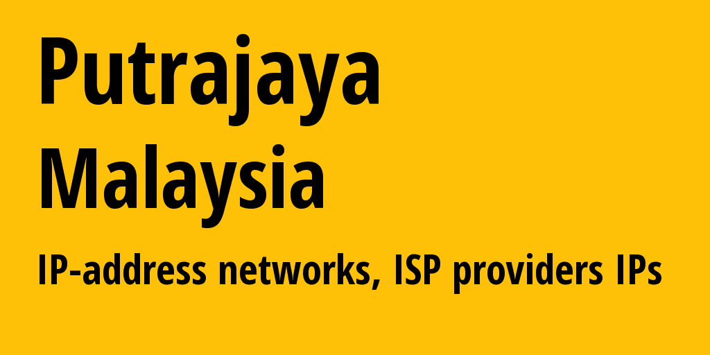 Putrajaya: information about the region, IP addresses, IP providers and ISP providers