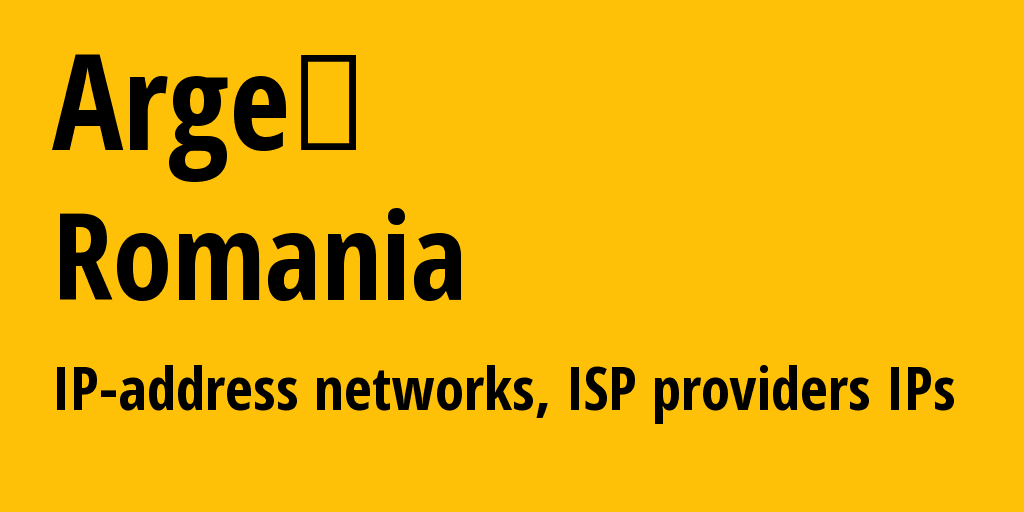 Argeș: information about the region, IP addresses, IP providers and ISP providers