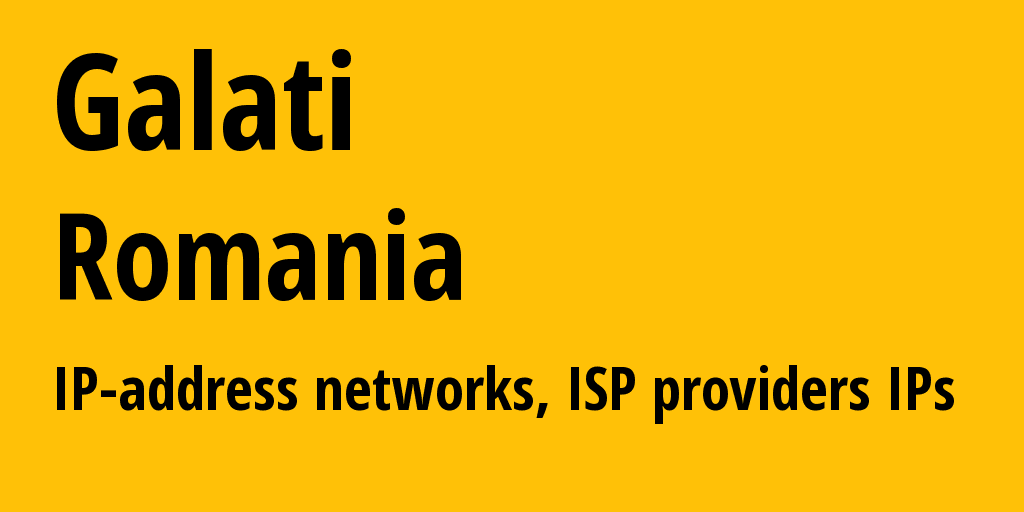 Galati: information about the region, IP addresses, IP providers and ISP providers