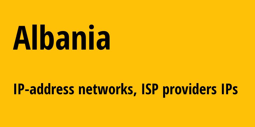 Albania al: all IP addresses, address range, all subnets, IP providers, ISP