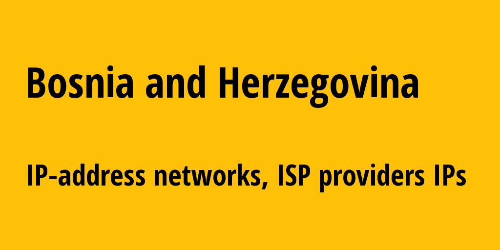 Bosnia and Herzegovina ba: all IP addresses, address range, all subnets, IP providers, ISP