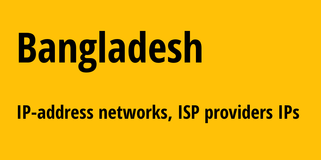Bangladesh bd: all IP addresses, address range, all subnets, IP providers, ISP