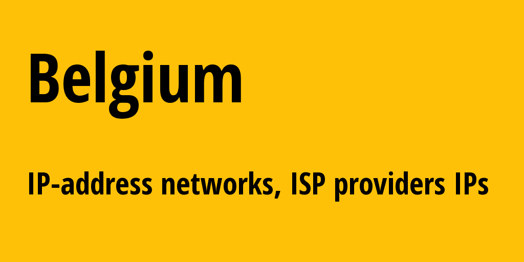 Belgium be: all IP addresses, address range, all subnets, IP providers, ISP